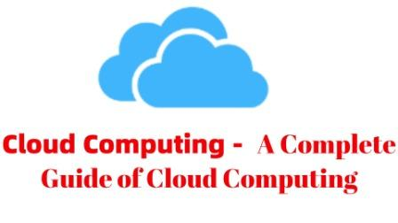 Cloud Computing - A Complete Guide of Cloud Computing