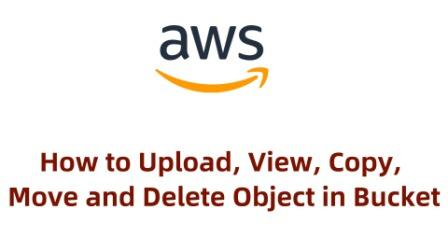 Amazon S3 – How to Upload, View, Copy, Move and Delete Objects in Bucket