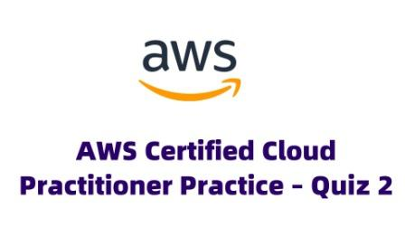 AWS Certified Cloud Practitioner Practice – Quiz 2