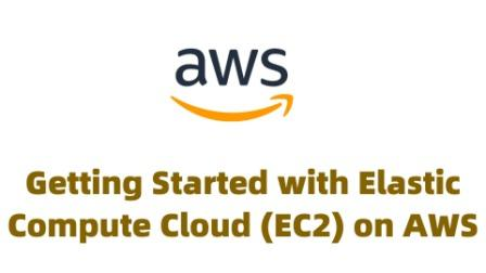 Getting Started with Elastic Compute Cloud EC2 on Amazon Web Services