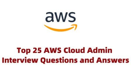 Top 25 AWS Cloud Admin Interview Questions and Answers