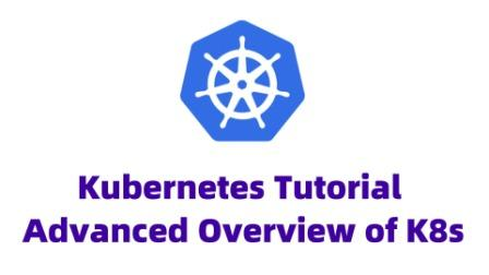 Kubernetes Tutorial Advanced Overview of K8s