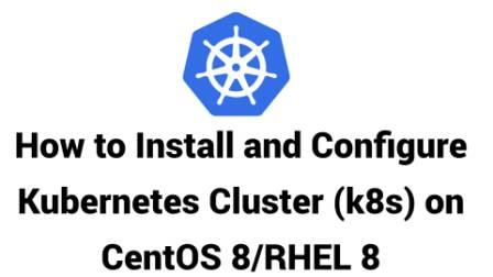 Install and Configure Kubernetes Cluster (k8s) on CentOS 8RHEL 8