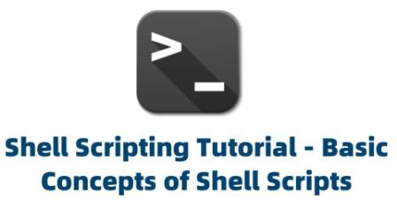 Shell Scripting Tutorial - Basic Concepts of Shell Scripts