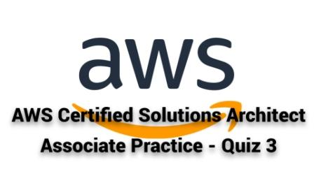 AWS Certified Solutions Architect Associate Practice - Quiz 3