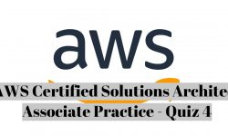 AWS Certified Solutions Architect Associate Practice – Quiz 4