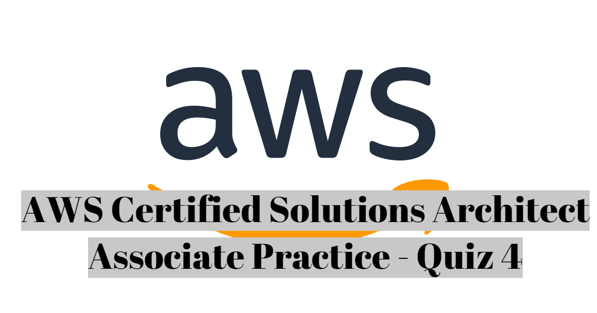 AWS Certified Solutions Architect Associate Practice - Quiz 4